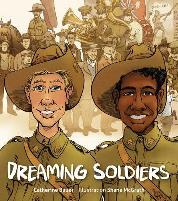 Dreaming Soldiers by Catherine Bauer and Shane Mcgrath