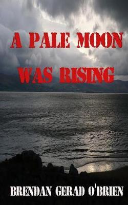 A Pale Moon Was Rising by Brendan Gerad O'Brien