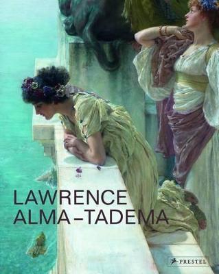 Lawrence Alma-Tadema by Elizabeth Prettejohn