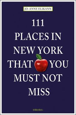 111 Places in New York That You Must Not Miss by Jo-Anne Elikann