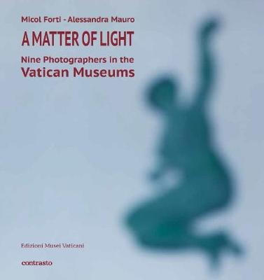 A Matter of Light: Nine Photographers in the Vatican Museum by Micol Forti