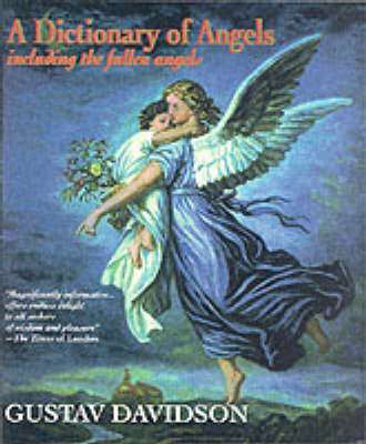 A Dictionary of Angels including the Fallen Angels by Gustav Davidson