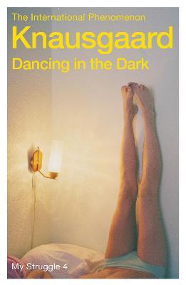Dancing in the Dark: My Struggle Book 4 by Karl Ove Knausgaard