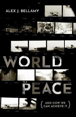 World Peace: (And How We Can Achieve It) by Alex J. Bellamy