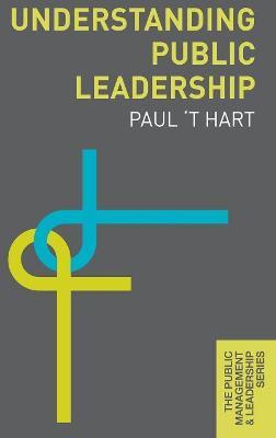 Understanding Public Leadership by Paul 't Hart