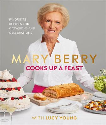 Mary Berry Cooks Up A Feast: Favourite Recipes for Occasions and Celebrations by Mary Berry