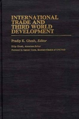 International Trade and Third World Development by Pradip K. Ghosh