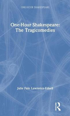 One-Hour Shakespeare: The Tragicomedies by Julie Fain Lawrence-Edsell