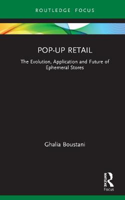 Pop-Up Retail: The Evolution, Application and Future of Ephemeral Stores book