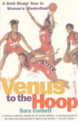 Venus to the Hoop: a Gold Medal Year in Women's Basketball by Sara Corbett