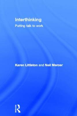 Interthinking: Putting talk to work by Karen Littleton