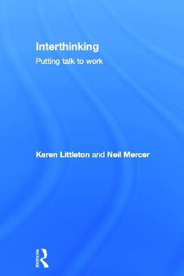Interthinking: Putting talk to work by Karen Littleton