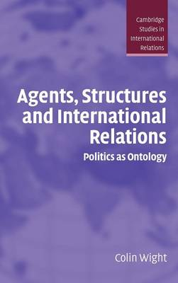 Agents, Structures and International Relations by Colin Wight