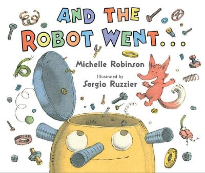 And the Robot Went... by Michelle Robinson