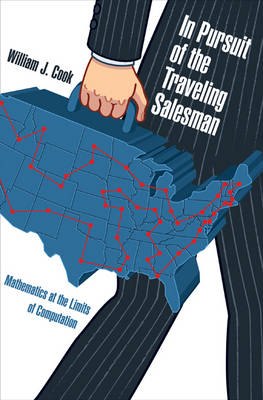 In Pursuit of the Traveling Salesman by William J. Cook
