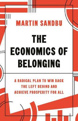 The Economics of Belonging: A Radical Plan to Win Back the Left Behind and Achieve Prosperity for All by Martin Sandbu