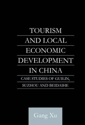 Tourism and Local Development in China by Gang Xu