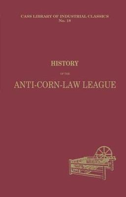 History of the Anti-corn Law League by Archibald Prentice