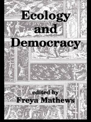 Ecology and Democracy by Freya Mathews
