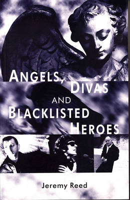 Angels, Divas and Blacklisted Heroes by Jeremy Reed