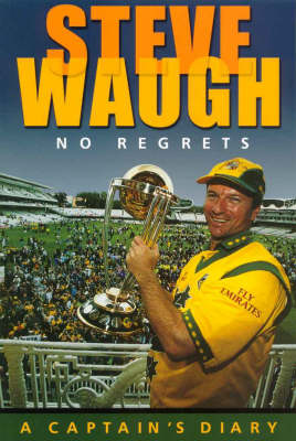 Steve Waugh: No Regrets, a Captain's Diary by Steve Waugh