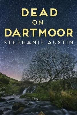 Dead on Dartmoor: Darkness lurks on the beautiful moors by Stephanie Austin