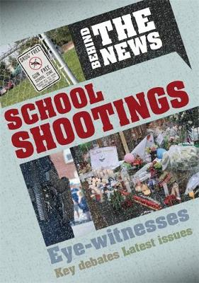 Behind the News: School Shootings by Philip Steele