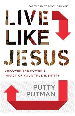 Live Like Jesus by Putty Putman