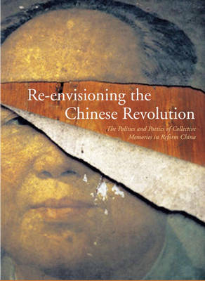 Re-envisioning the Chinese Revolution by Ching Kwan Lee