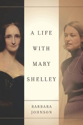 A Life with Mary Shelley by Barbara Johnson