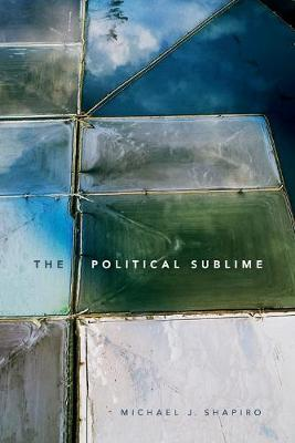The Political Sublime by Michael J. Shapiro