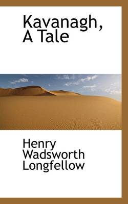 Kavanagh, a Tale by Henry Wadsworth Longfellow