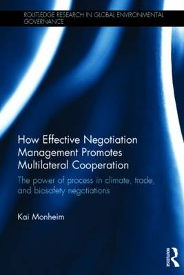 How Effective Negotiation Management Promotes Multilateral Cooperation by Kai Monheim