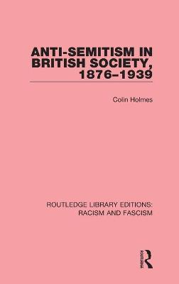 Anti-Semitism in British Society, 1876-1939 by Colin Holmes