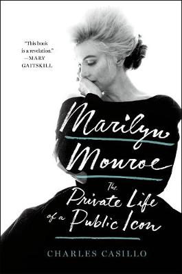 Marilyn Monroe: The Private Life of a Public Icon by Charles Casillo