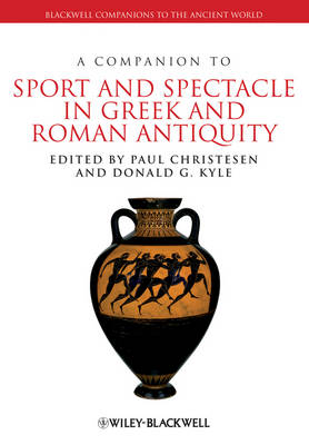 A Companion to Sport and Spectacle in Greek and Roman Antiquity by Paul Christesen