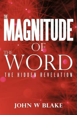 The Magnitude of the Word by John W Blake