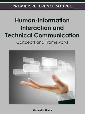 Human-Information Interaction and Technical Communication by Michael J. Albers