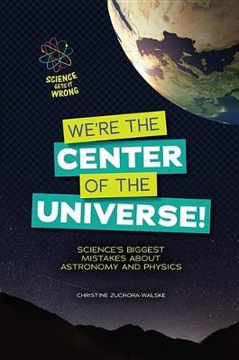 We're the Center of the Universe! by Christine Zuchora-Walske