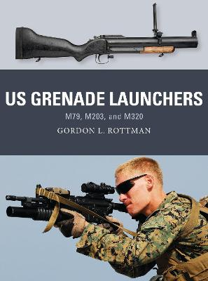 US Grenade Launchers by Gordon L. Rottman