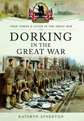 Dorking in the Great War by Kathryn Atherton