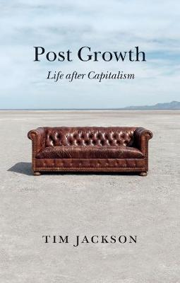 Post Growth: Life after Capitalism by Tim Jackson