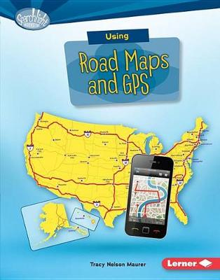Using Road Maps and GPS by Tracy Nelson Maurer