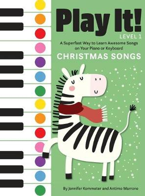 Play It! Christmas Songs: A Superfast Way to Learn Awesome Songs on Your Piano or Keyboard by Jennifer Kemmeter