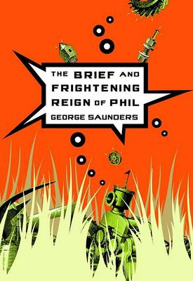 The Brief and Frightening Reign of Phil by George Saunders
