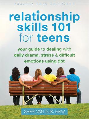 Relationship Skills 101 for Teens by Sheri Van Dijk