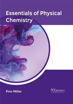 Essentials of Physical Chemistry by Finn Miller