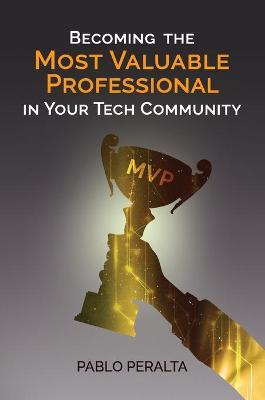 Becoming the Most Valuable Professional in Your Tech Community by Pablo Peralta