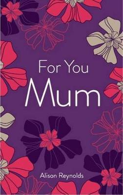 For You Mum by Alison Reynolds