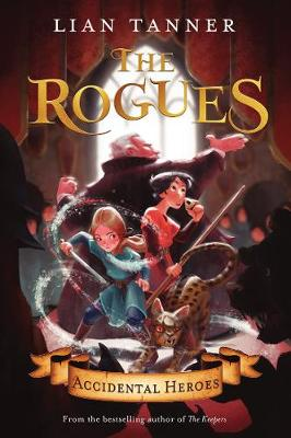 Accidental Heroes: the Rogues 1 by Lian Tanner